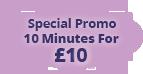 Special Promo 10 Minutes for <span>&pound;10</span>